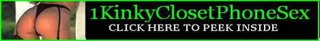 1 KINKY closet PhoneSex